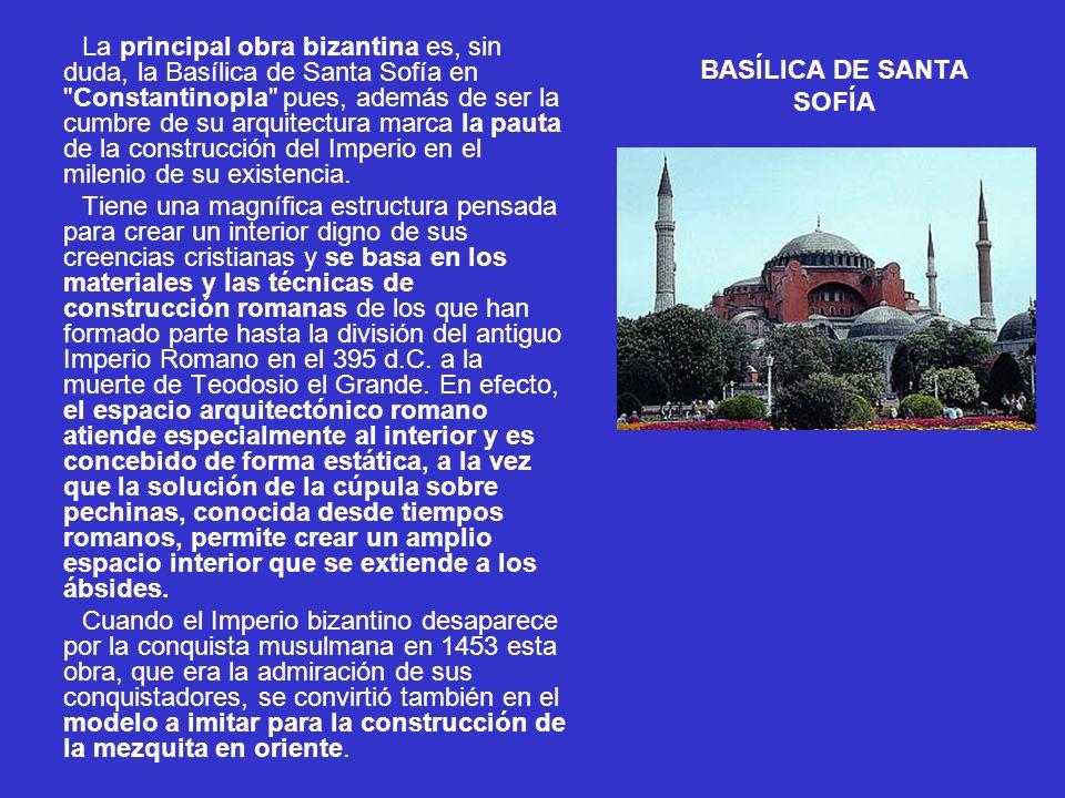 BASÍLICA DE SANTA SOFÍA La principal obra bizantina es, sin duda, la Basílica de Santa Sofía en