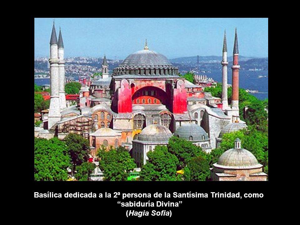 Basílica dedicada a la 2ª persona de la Santísima Trinidad, como sabiduría Divina (Hagia Sofia)