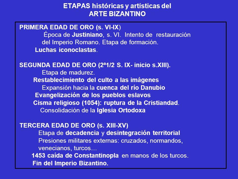 ETAPAS históricas y artísticas del ARTE BIZANTINO PRIMERA EDAD DE ORO (s. VI-IX) Época de Justiniano, s. VI. Intento de restauración del Imperio Roman