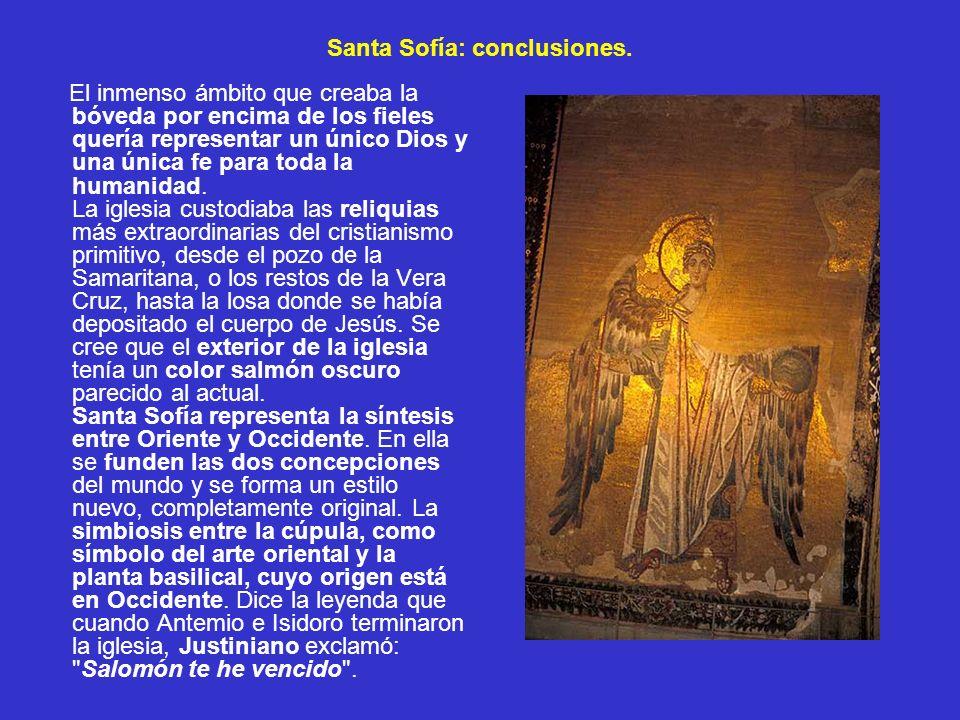 Santa Sofía: conclusiones. El inmenso ámbito que creaba la bóveda por encima de los fieles quería representar un único Dios y una única fe para toda l