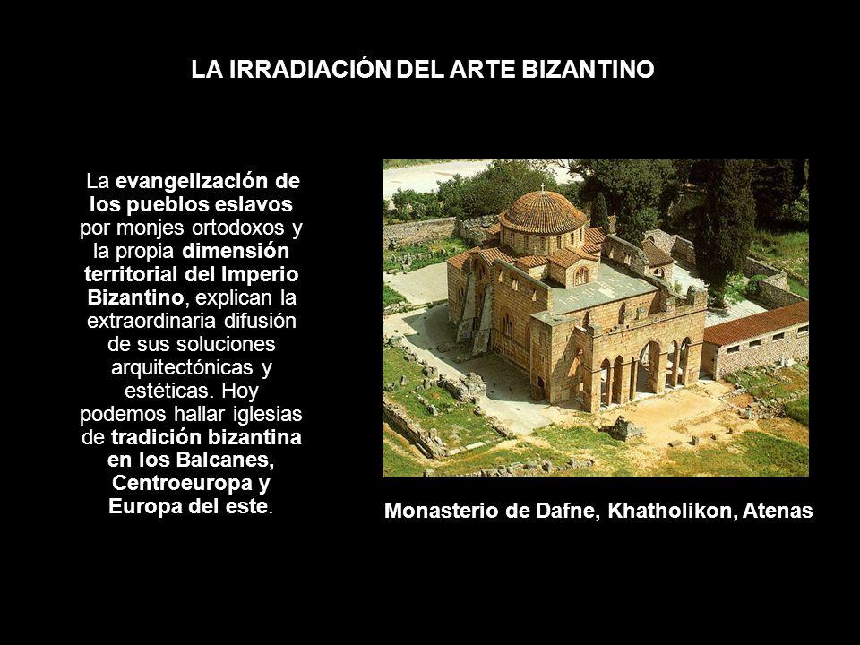 LA IRRADIACIÓN DEL ARTE BIZANTINO La evangelización de los pueblos eslavos por monjes ortodoxos y la propia dimensión territorial del Imperio Bizantin