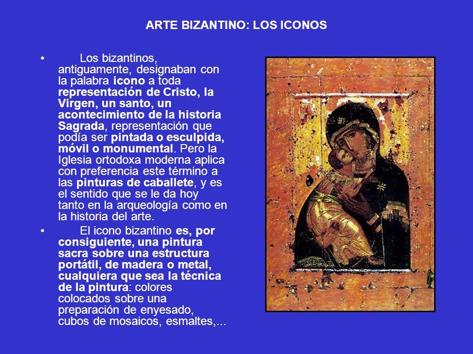 ARTE BIZANTINO: LOS ICONOS Los bizantinos, antiguamente, designaban con la palabra icono a toda representación de Cristo, la Virgen, un santo, un acon