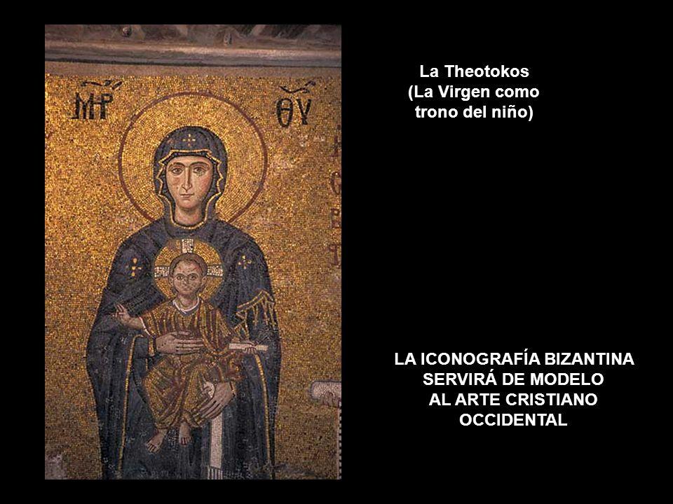 La Theotokos (La Virgen como trono del niño) LA ICONOGRAFÍA BIZANTINA SERVIRÁ DE MODELO AL ARTE CRISTIANO OCCIDENTAL