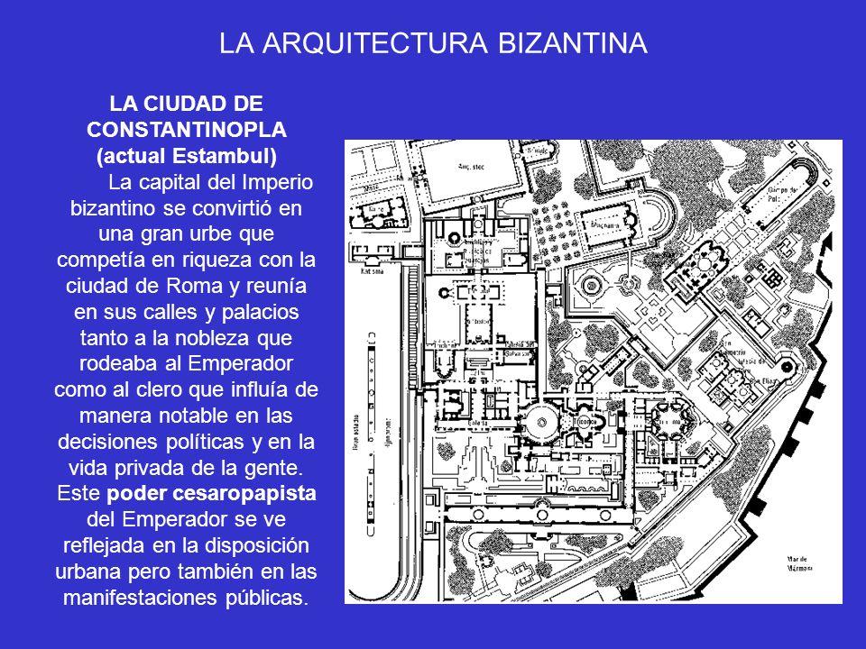 LA ARQUITECTURA BIZANTINA LA CIUDAD DE CONSTANTINOPLA (actual Estambul) La capital del Imperio bizantino se convirtió en una gran urbe que competía en