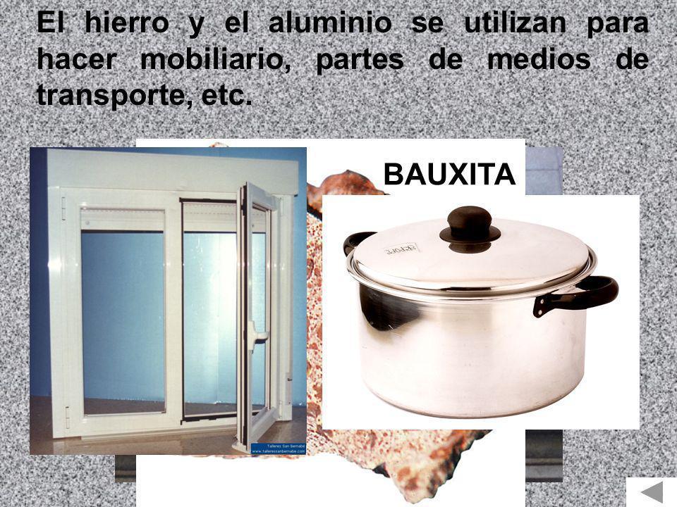 El hierro y el aluminio se utilizan para hacer mobiliario, partes de medios de transporte, etc. HIERRO BAUXITA