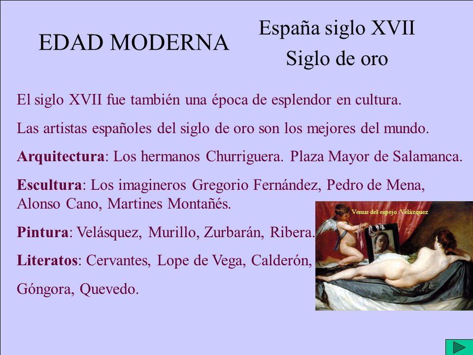 EDAD MODERNA España siglo XVII Siglo de oro El siglo XVII fue también una época de esplendor en cultura.