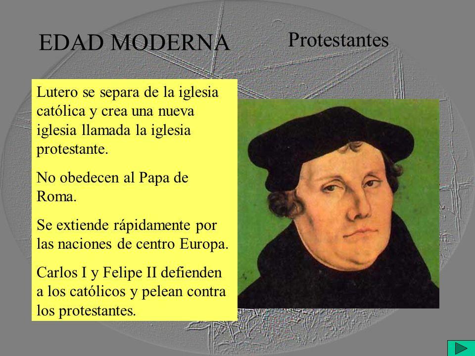 EDAD MODERNA Protestantes Lutero se separa de la iglesia católica y crea una nueva iglesia llamada la iglesia protestante.