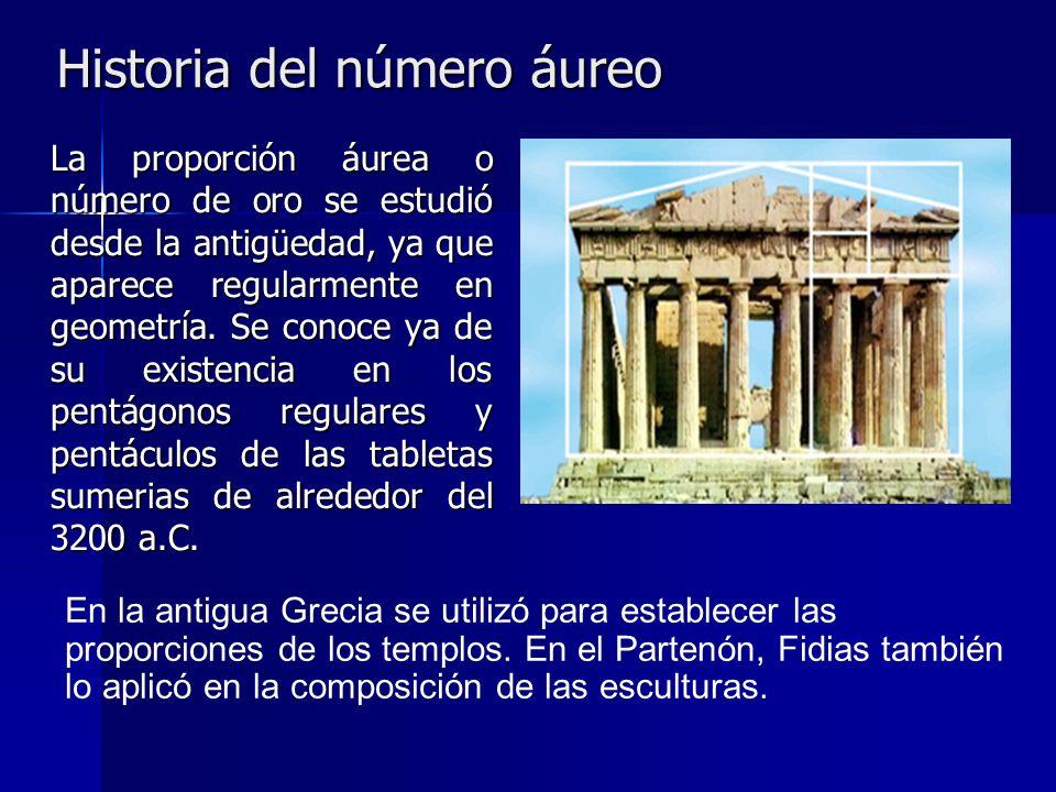 Historia del número áureo La proporción áurea o número de oro se estudió desde la antigüedad, ya que aparece regularmente en geometría. Se conoce ya d