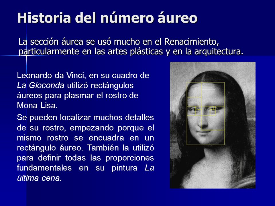 Historia del número áureo La sección áurea se usó mucho en el Renacimiento, particularmente en las artes plásticas y en la arquitectura. Leonardo da V