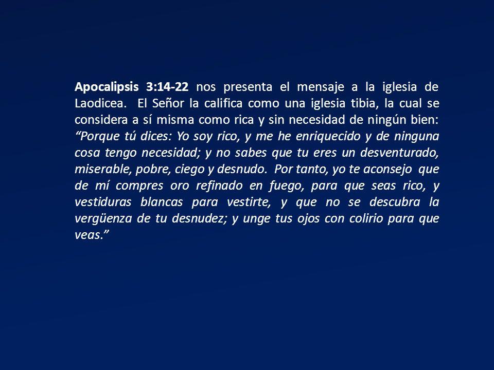 Apocalipsis 3:14-22 nos presenta el mensaje a la iglesia de Laodicea. El Señor la califica como una iglesia tibia, la cual se considera a sí misma com