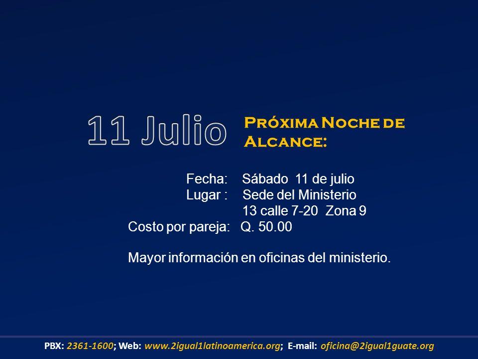 Fecha: Sábado 11 de julio Lugar : Sede del Ministerio 13 calle 7-20 Zona 9 Costo por pareja: Q. 50.00 Próxima Noche de Alcance: PBX: 2361-1600; Web: w