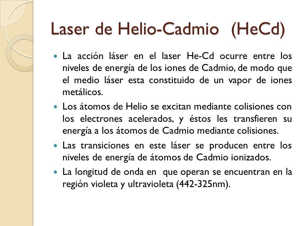 Laser de Helio-Cadmio (HeCd) La acción láser en el laser He-Cd ocurre entre los niveles de energía de los iones de Cadmio, de modo que el medio láser
