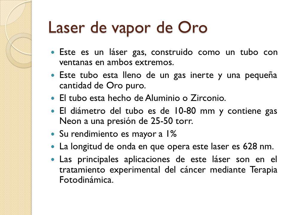 Laser de vapor de Oro Este es un láser gas, construido como un tubo con ventanas en ambos extremos. Este tubo esta lleno de un gas inerte y una pequeñ