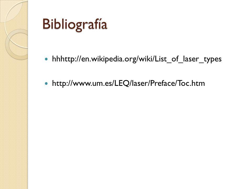 Bibliografía hhhttp://en.wikipedia.org/wiki/List_of_laser_types http://www.um.es/LEQ/laser/Preface/Toc.htm