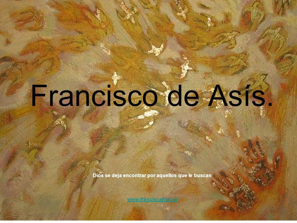Francisco de Asís. Dios se deja encontrar por aquellos que le buscan www.franciscanos.es www.franciscanos.es