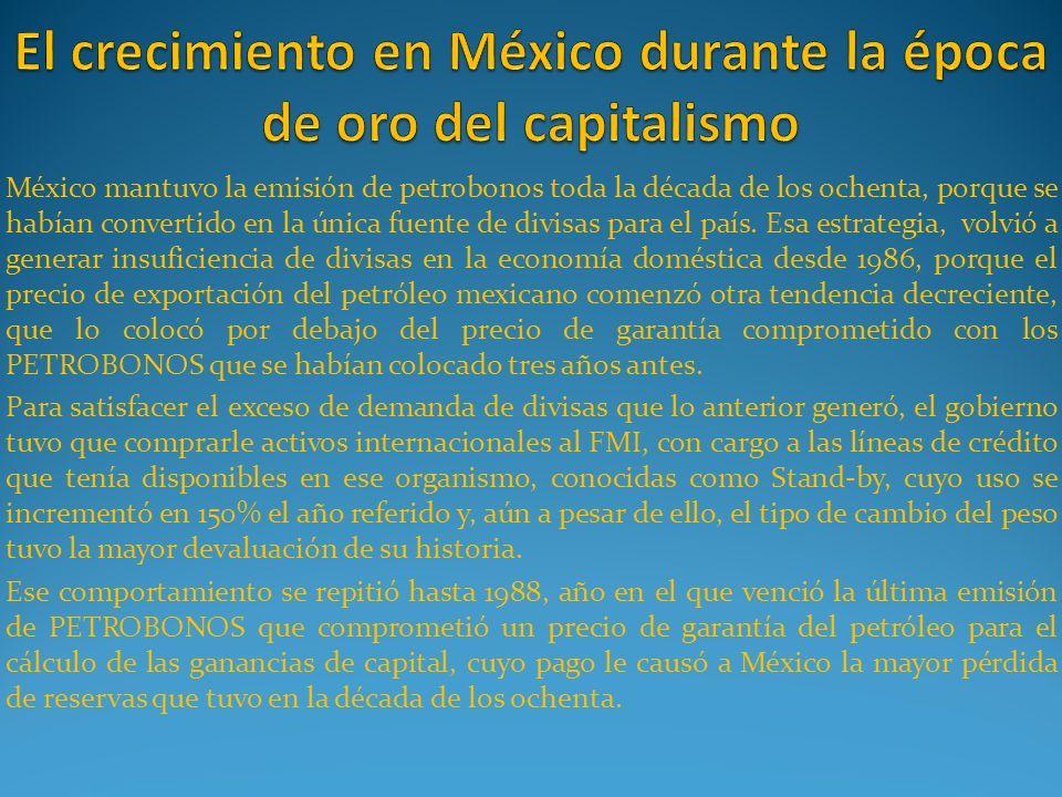 México mantuvo la emisión de petrobonos toda la década de los ochenta, porque se habían convertido en la única fuente de divisas para el país. Esa est