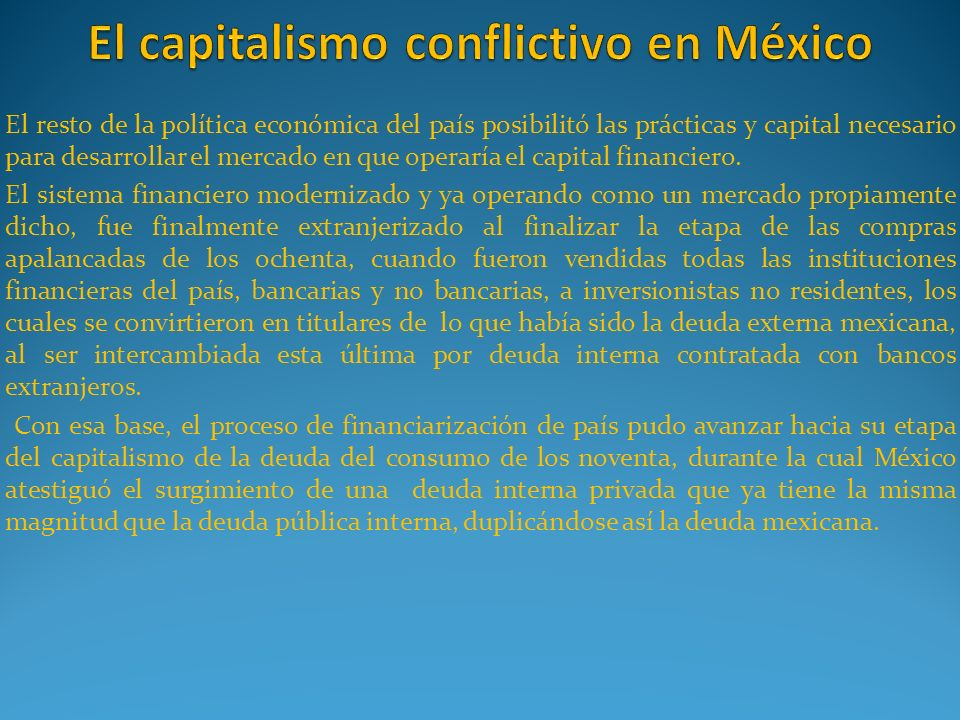 El resto de la política económica del país posibilitó las prácticas y capital necesario para desarrollar el mercado en que operaría el capital financi