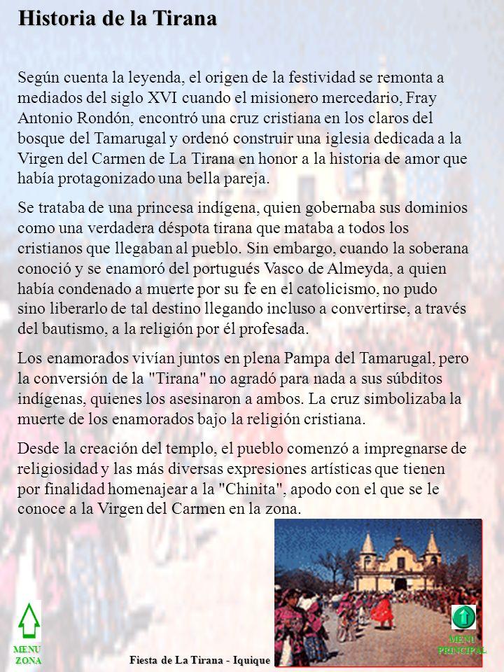 Historia de la Tirana Según cuenta la leyenda, el origen de la festividad se remonta a mediados del siglo XVI cuando el misionero mercedario, Fray Ant