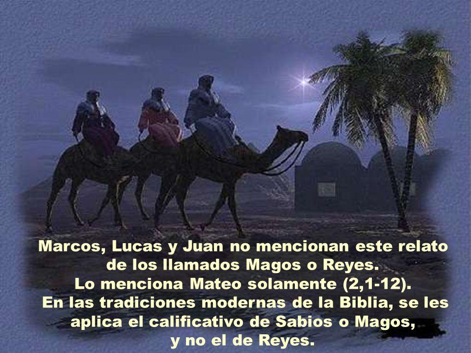 Marcos, Lucas y Juan no mencionan este relato de los llamados Magos o Reyes.