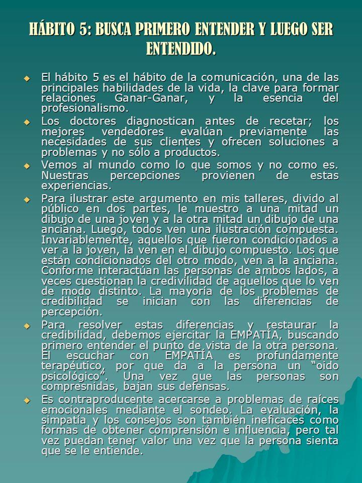 HÁBITO 5: BUSCA PRIMERO ENTENDER Y LUEGO SER ENTENDIDO. El hábito 5 es el hábito de la comunicación, una de las principales habilidades de la vida, la