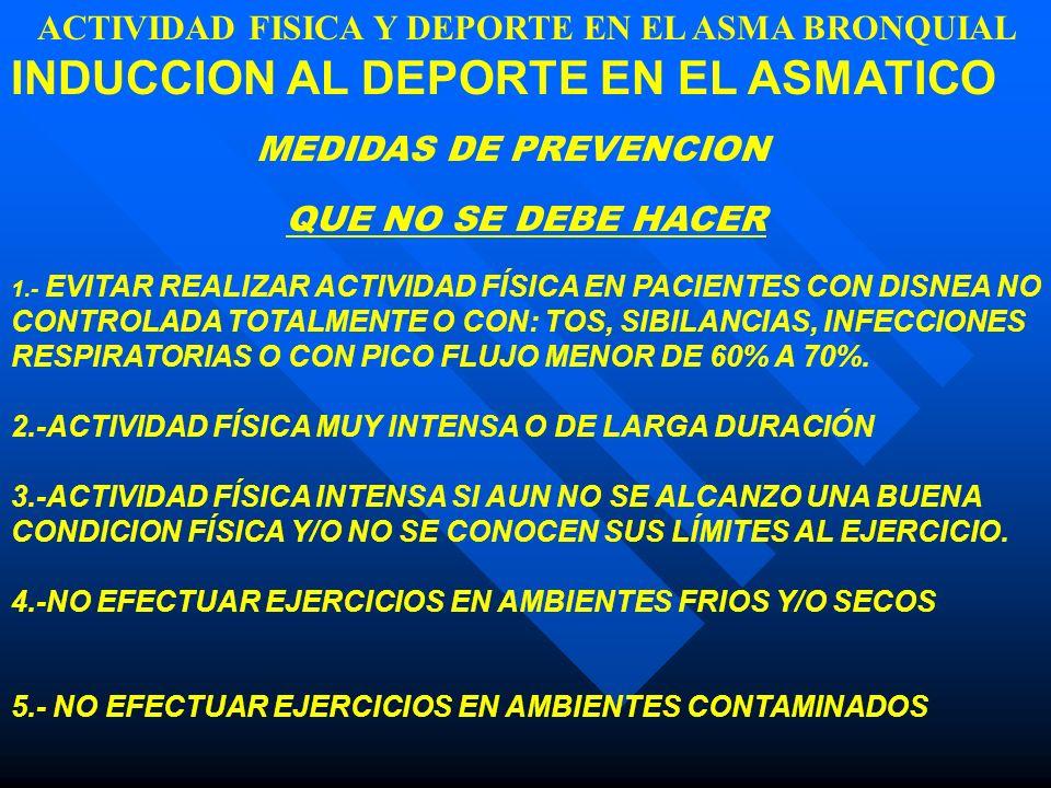 ACTIVIDAD FISICA Y DEPORTE EN EL ASMA BRONQUIAL INDUCCION AL DEPORTE EN EL ASMATICO MEDIDAS DE PREVENCION QUE NO SE DEBE HACER 1.- EVITAR REALIZAR ACT
