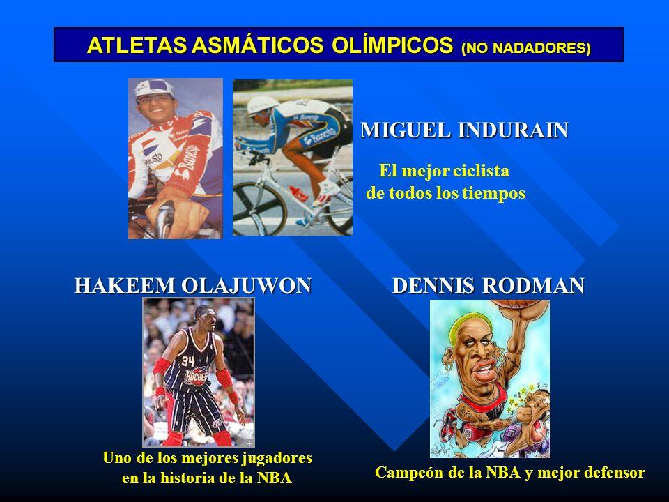 ATLETAS ASMÁTICOS OLÍMPICOS (NO NADADORES) MIGUEL INDURAIN El mejor ciclista de todos los tiempos DENNIS RODMAN Campeón de la NBA y mejor defensor HAK