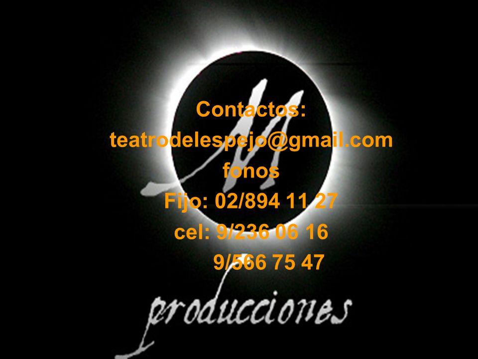 Contactos: teatrodelespejo@gmail.com fonos Fijo: 02/894 11 27 cel: 9/236 06 16 9/566 75 47