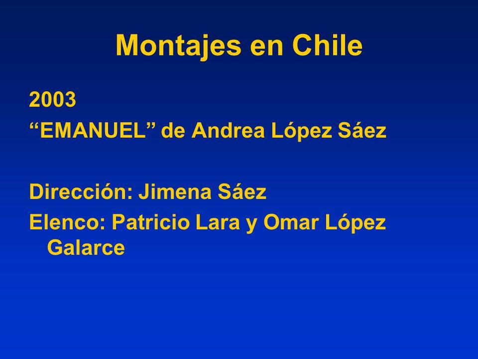 Montajes en Chile 2003 EMANUEL de Andrea López Sáez Dirección: Jimena Sáez Elenco: Patricio Lara y Omar López Galarce