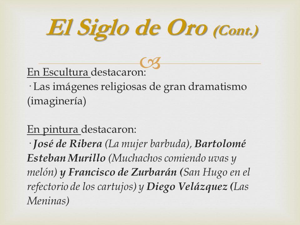 En Escultura destacaron: · Las imágenes religiosas de gran dramatismo (imaginería) En pintura destacaron: · José de Ribera (La mujer barbuda), Bartolo
