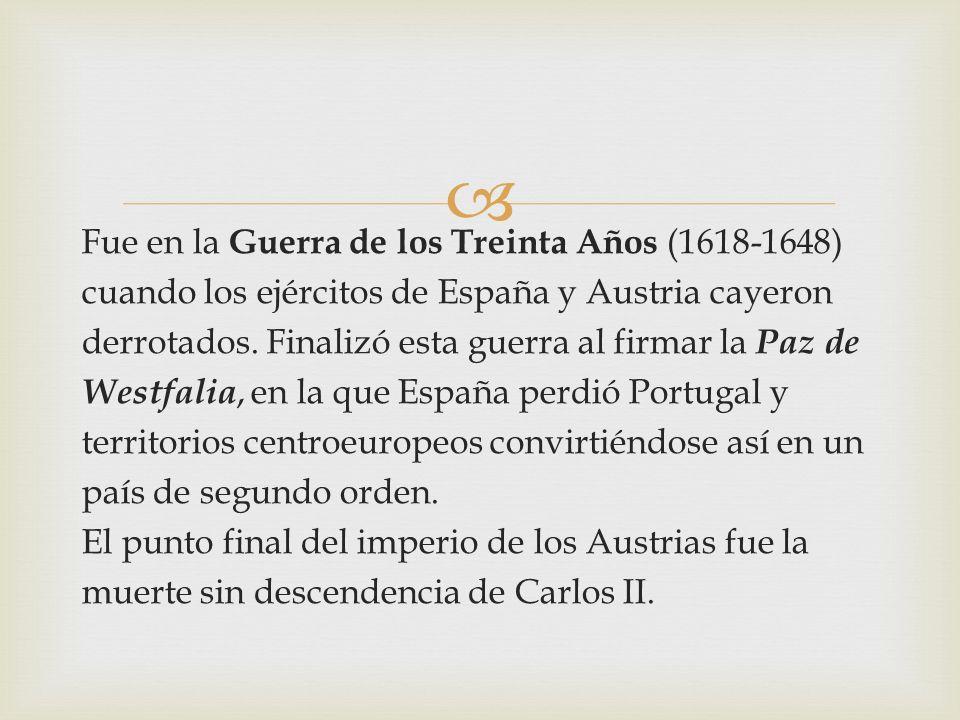 Fue en la Guerra de los Treinta Años (1618-1648) cuando los ejércitos de España y Austria cayeron derrotados. Finalizó esta guerra al firmar la Paz de