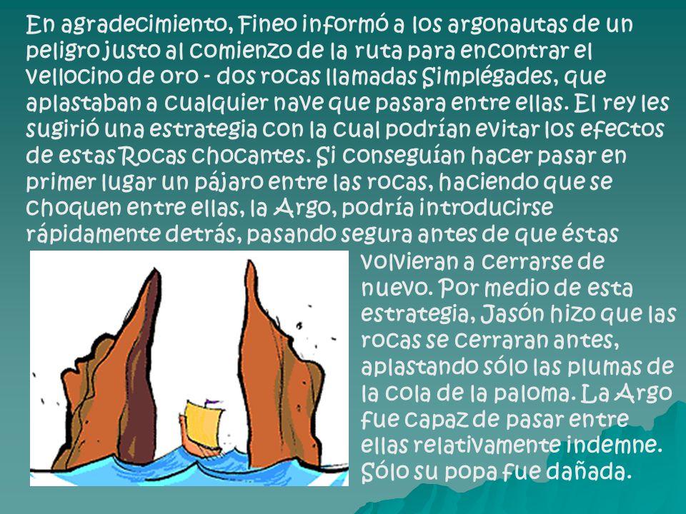 En agradecimiento, Fineo informó a los argonautas de un peligro justo al comienzo de la ruta para encontrar el vellocino de oro - dos rocas llamadas Simplégades, que aplastaban a cualquier nave que pasara entre ellas.