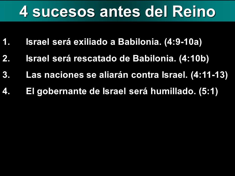1.Israel será exiliado a Babilonia. (4:9-10a) 2.Israel será rescatado de Babilonia. (4:10b) 3.Las naciones se aliarán contra Israel. (4:11-13) 4.El go