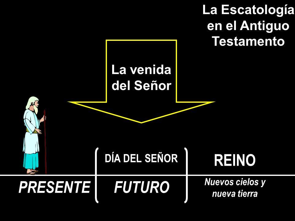 La Escatología en el Antiguo Testamento La venida del Señor DÍA DEL SEÑOR FUTUROPRESENTE REINO Nuevos cielos y nueva tierra