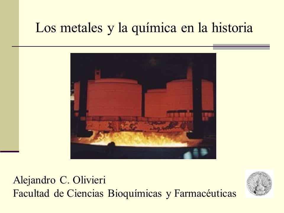 Los metales y la química en la historia Alejandro C. Olivieri Facultad de Ciencias Bioquímicas y Farmacéuticas