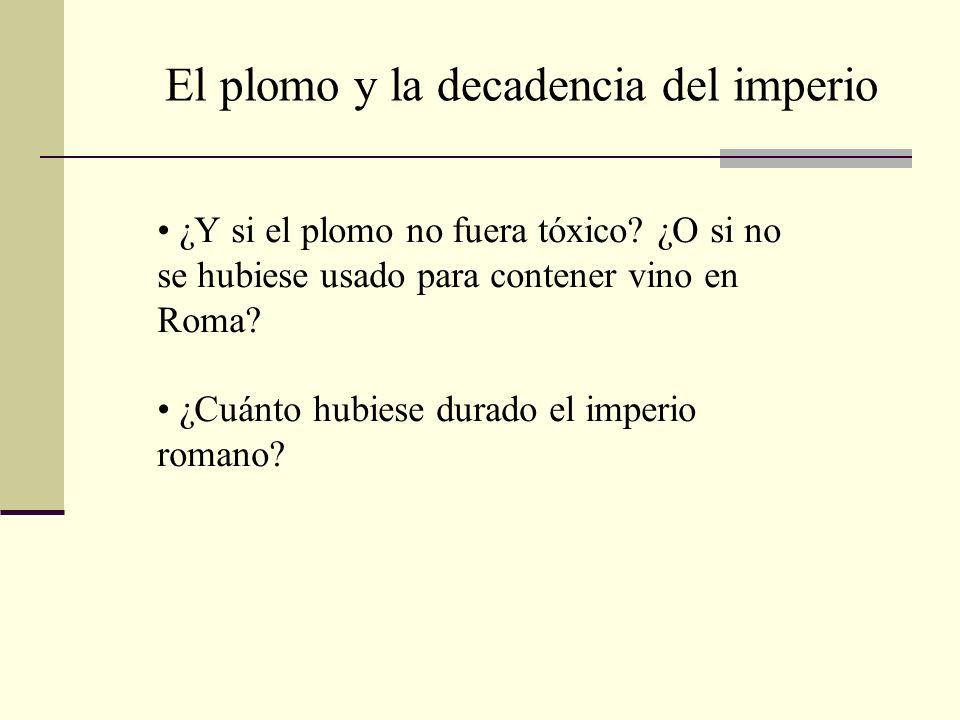¿Y si el plomo no fuera tóxico? ¿O si no se hubiese usado para contener vino en Roma? ¿Cuánto hubiese durado el imperio romano? El plomo y la decadenc