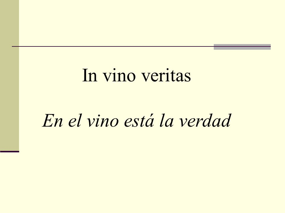 In vino veritas En el vino está la verdad