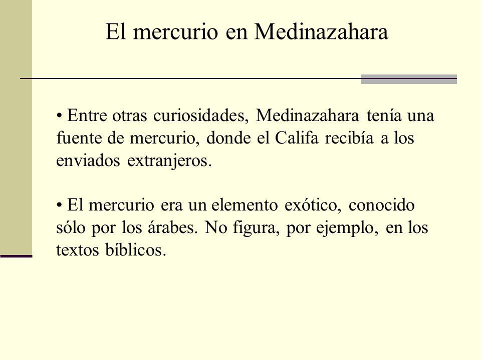 Entre otras curiosidades, Medinazahara tenía una fuente de mercurio, donde el Califa recibía a los enviados extranjeros. El mercurio era un elemento e