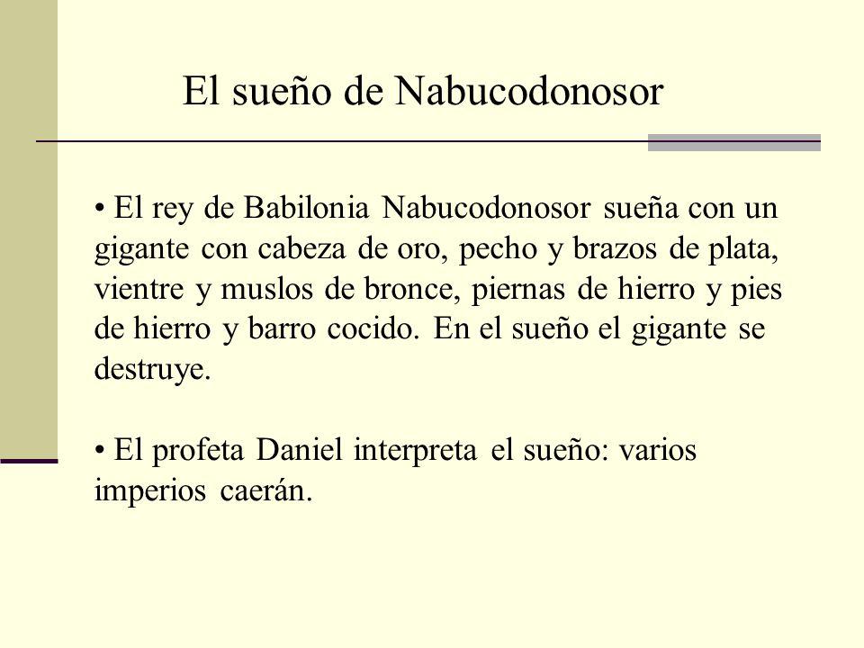 El rey de Babilonia Nabucodonosor sueña con un gigante con cabeza de oro, pecho y brazos de plata, vientre y muslos de bronce, piernas de hierro y pie