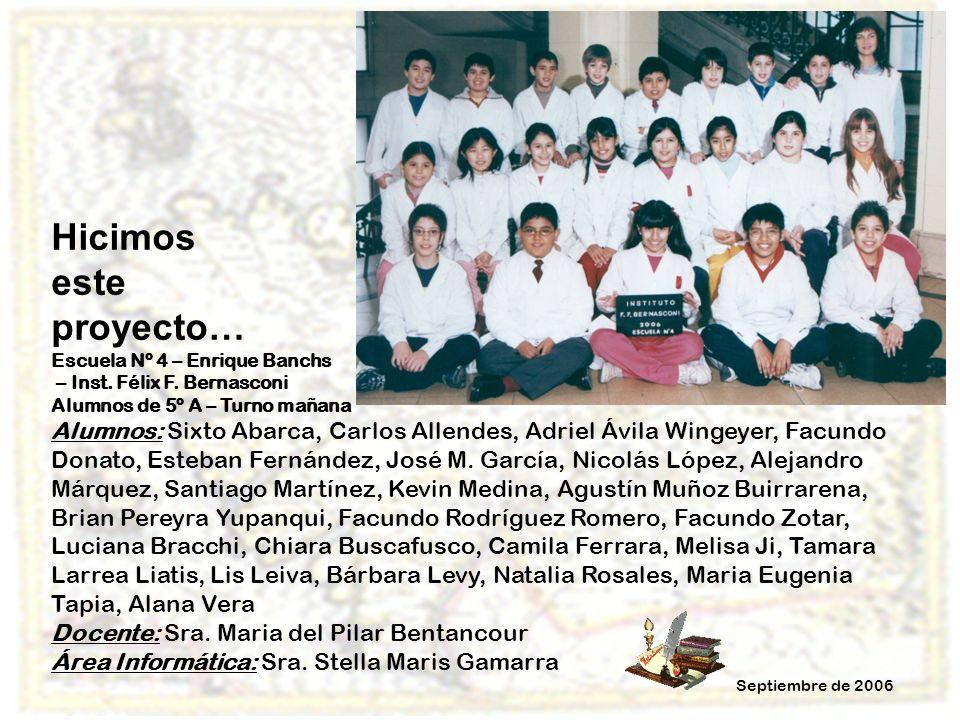 Hicimos este proyecto… Escuela Nº 4 – Enrique Banchs – Inst. Félix F. Bernasconi Alumnos de 5º A – Turno mañana Alumnos: Sixto Abarca, Carlos Allendes