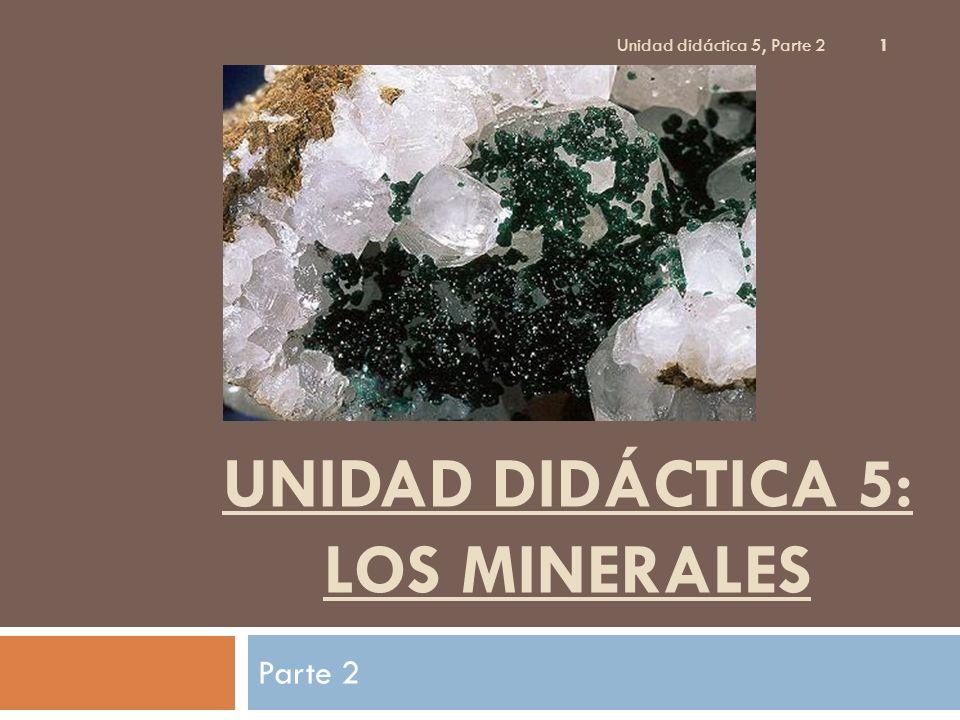UNIDAD DIDÁCTICA 5: LOS MINERALES Parte 2 Unidad didáctica 5, Parte 2 1