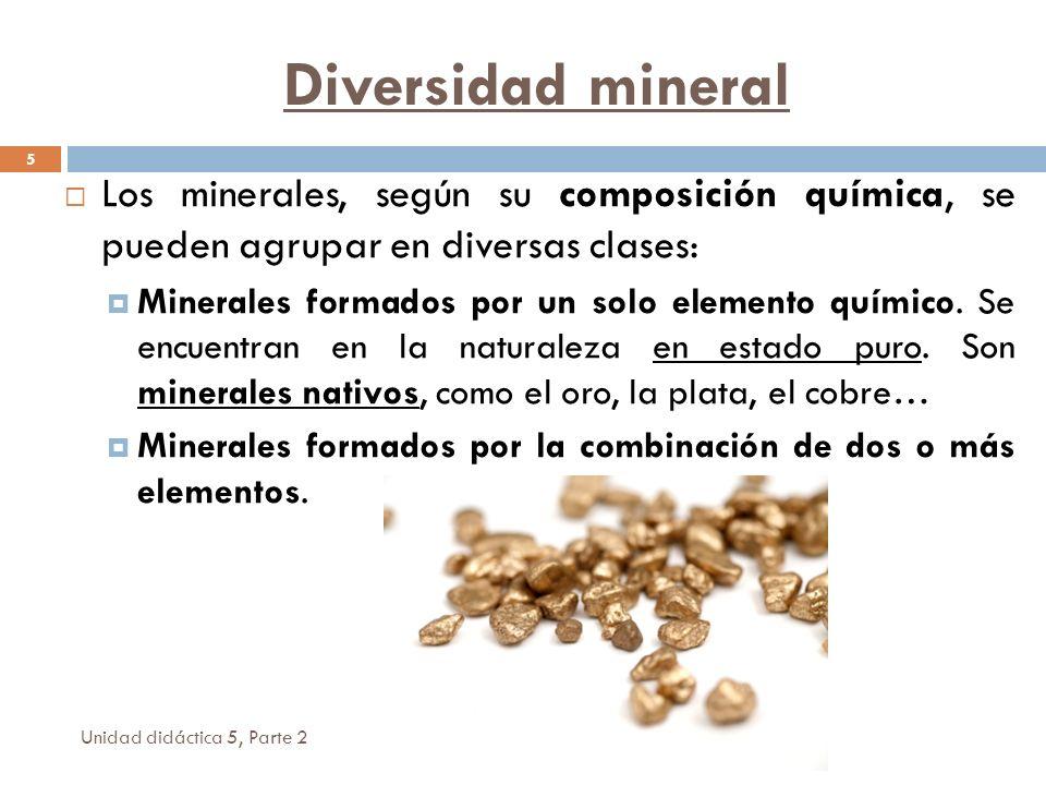 Diversidad mineral Unidad didáctica 5, Parte 2 5 Los minerales, según su composición química, se pueden agrupar en diversas clases: Minerales formados por un solo elemento químico.