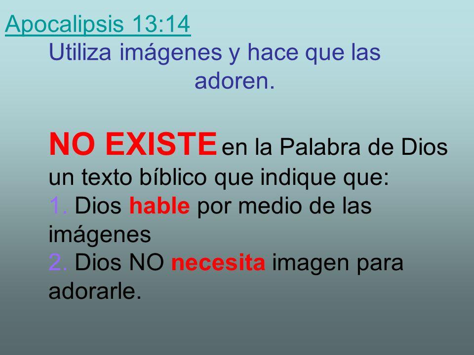 Apocalipsis 13:14 Apocalipsis 13:14 Utiliza imágenes y hace que las adoren.