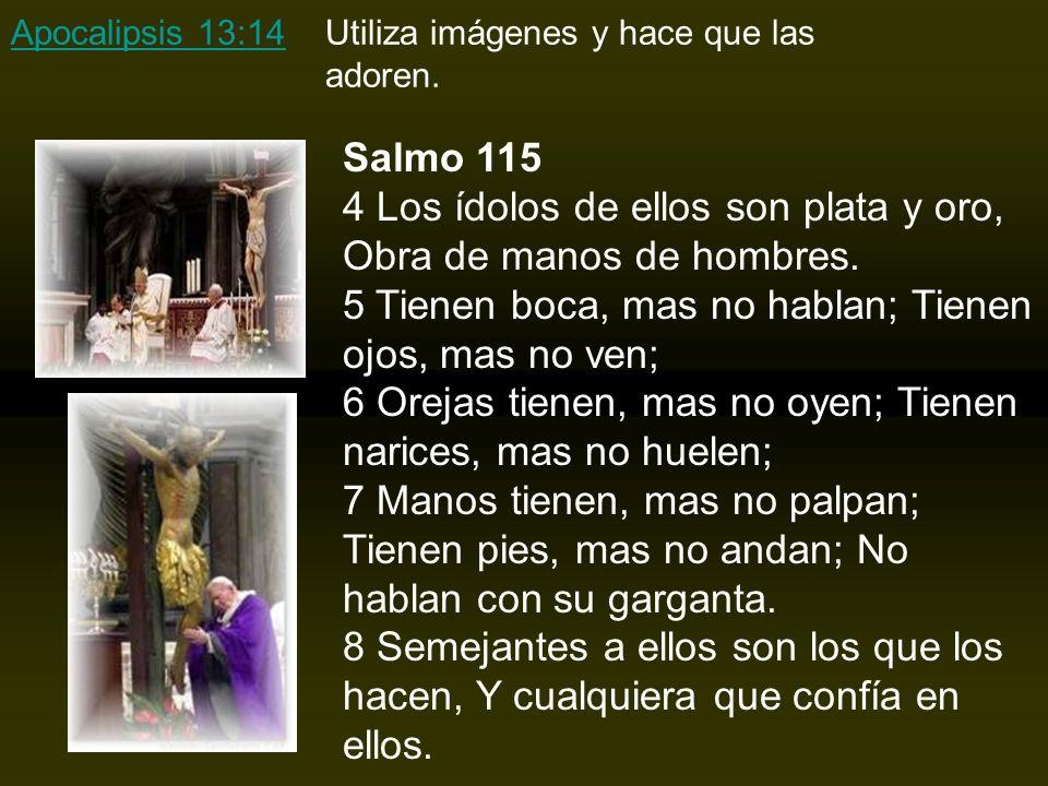 Apocalipsis 13:14Apocalipsis 13:14Utiliza imágenes y hace que las adoren.