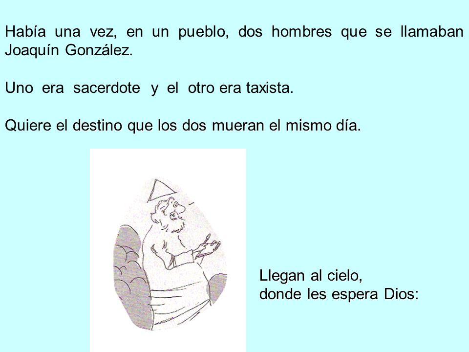 Había una vez, en un pueblo, dos hombres que se llamaban Joaquín González. Uno era sacerdote y el otro era taxista. destino que los dos mueran el mism