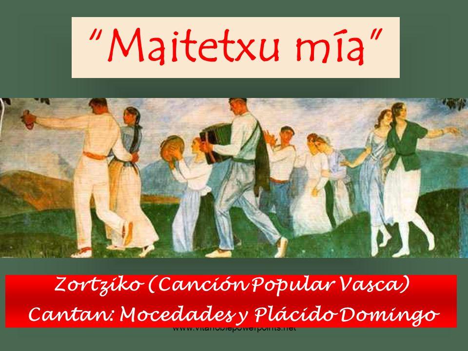 www.vitanoblepowerpoints.net Maitetxu mía Zortziko (Canción Popular Vasca) Cantan: Mocedades y Plácido Domingo
