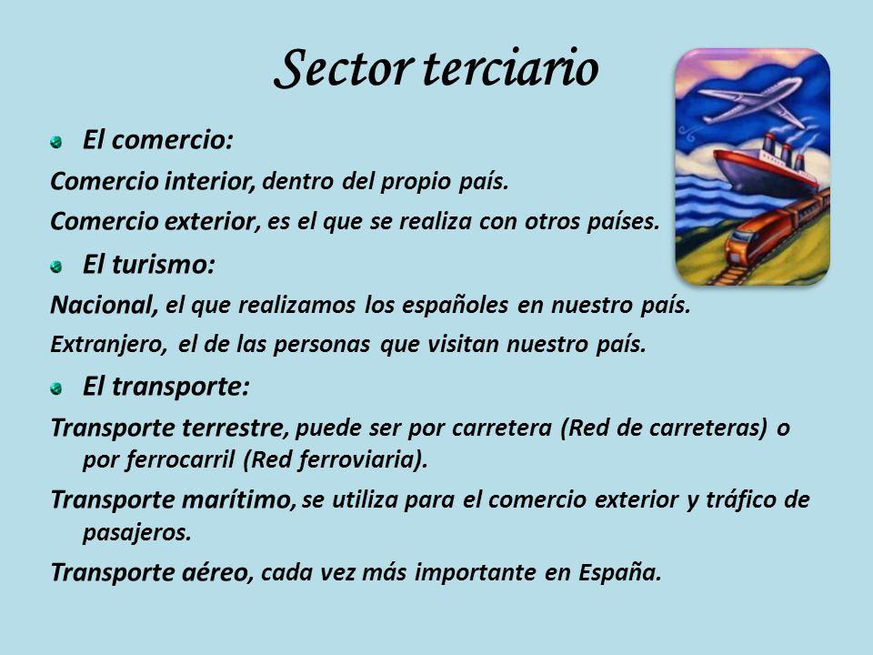 Sector terciario El comercio: Comercio interior, dentro del propio país. Comercio exterior, es el que se realiza con otros países. El turismo: Naciona