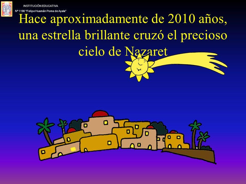 Hace aproximadamente de 2010 años, una estrella brillante cruzó el precioso cielo de Nazaret INSTITUCIÓN EDUCATIVA Nº 1190 Felipe Huamán Poma de Ayala