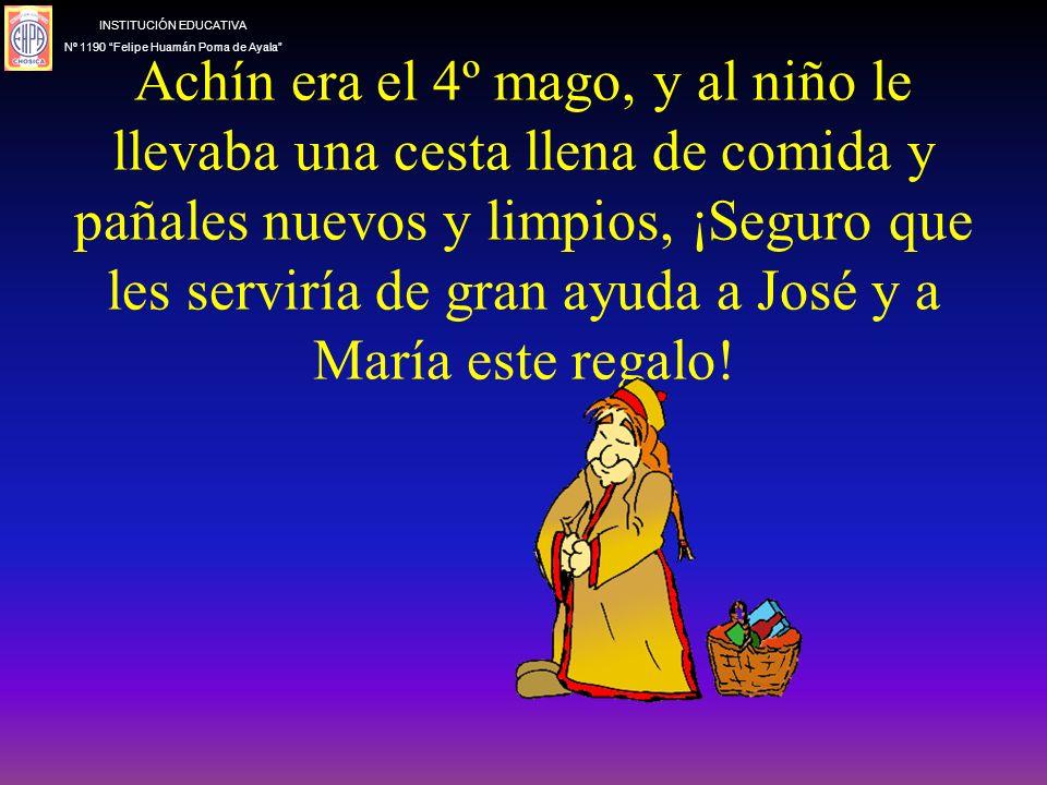 Achín era el 4º mago, y al niño le llevaba una cesta llena de comida y pañales nuevos y limpios, ¡Seguro que les serviría de gran ayuda a José y a María este regalo.