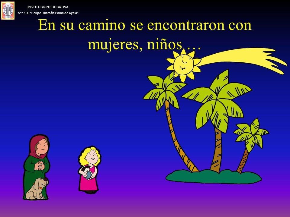 En su camino se encontraron con mujeres, niños … INSTITUCIÓN EDUCATIVA Nº 1190 Felipe Huamán Poma de Ayala