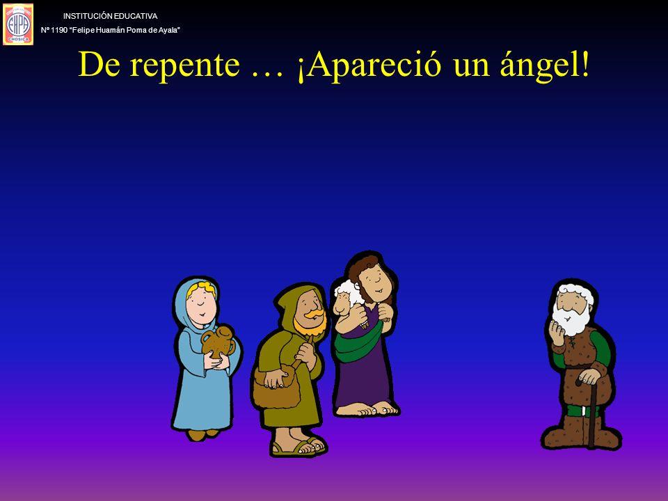 De repente … ¡Apareció un ángel! INSTITUCIÓN EDUCATIVA Nº 1190 Felipe Huamán Poma de Ayala